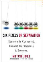 Six Pixels of Separation Mitch Joel social media