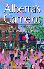 Alberta's Camelot: Culture & The Arts in the Lougheed Years